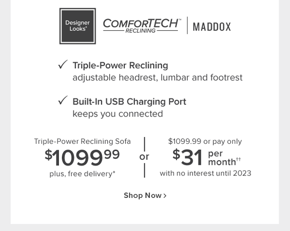 comfortech Maddox triple power reclining sofa - $1099.94 +free delivery Shop Now.