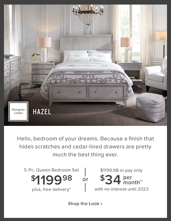 hazel 5-pc queen bedroom set $1199.98. plus free delivery. shop now