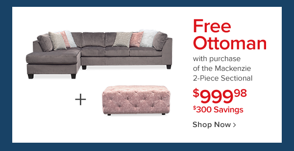 Free ottoman with purchase of the mackenzie 2-piece sectional! $999.98. Shop Now.