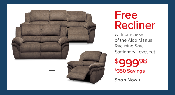 Free recliner with purchase of the aldo manual reclining sofa + stationary loverseat! $999.98. Shop Now.