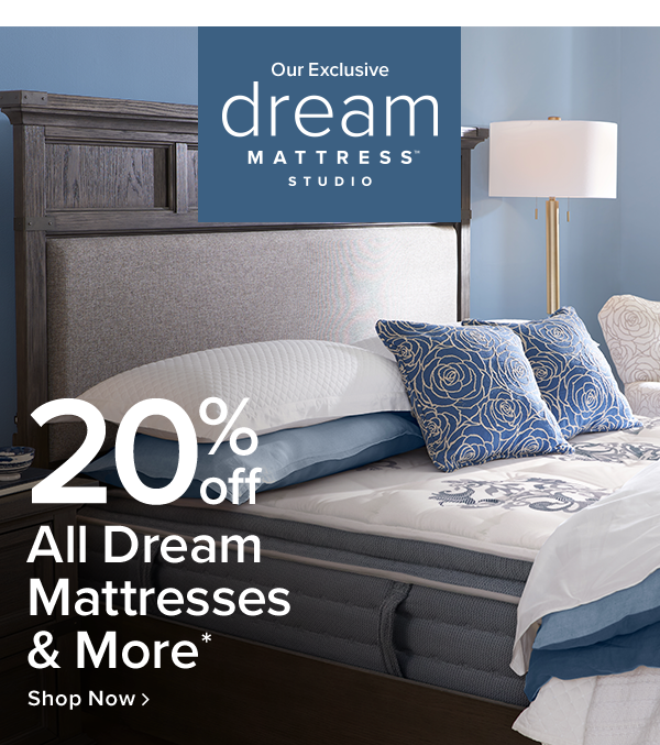 20% off dream all dream mattresses and more*. includes all dream mattresses, select beautyrest mattresses, adjustable beds and bedding accessories. excludes doorbusters. show all.