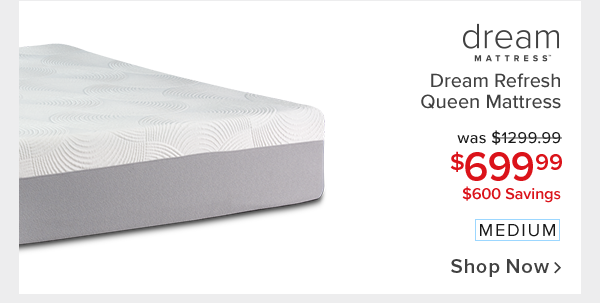 dream refresh medium queen mattress - $699.99 Shop Now.