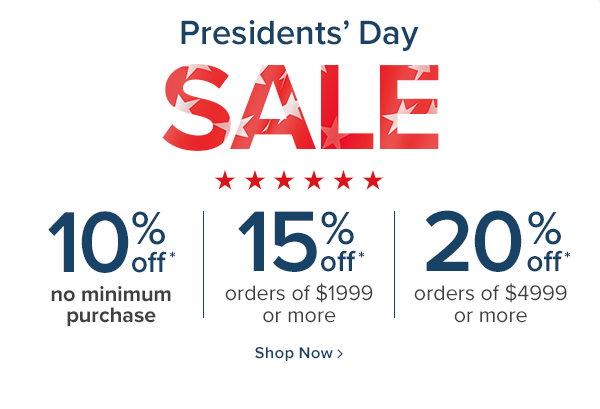 Presidents' Day Sale - 10% off no minimum purchase. 15% off orders of $1999 or more. 20% off orders of $4999 or more