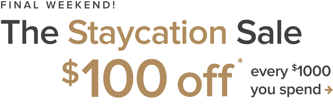 The staycation sale $100 off every $1000 you spend