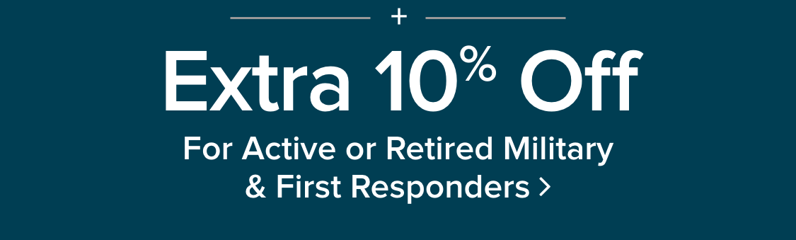 Extra 10% Off for active or retired military and first responders