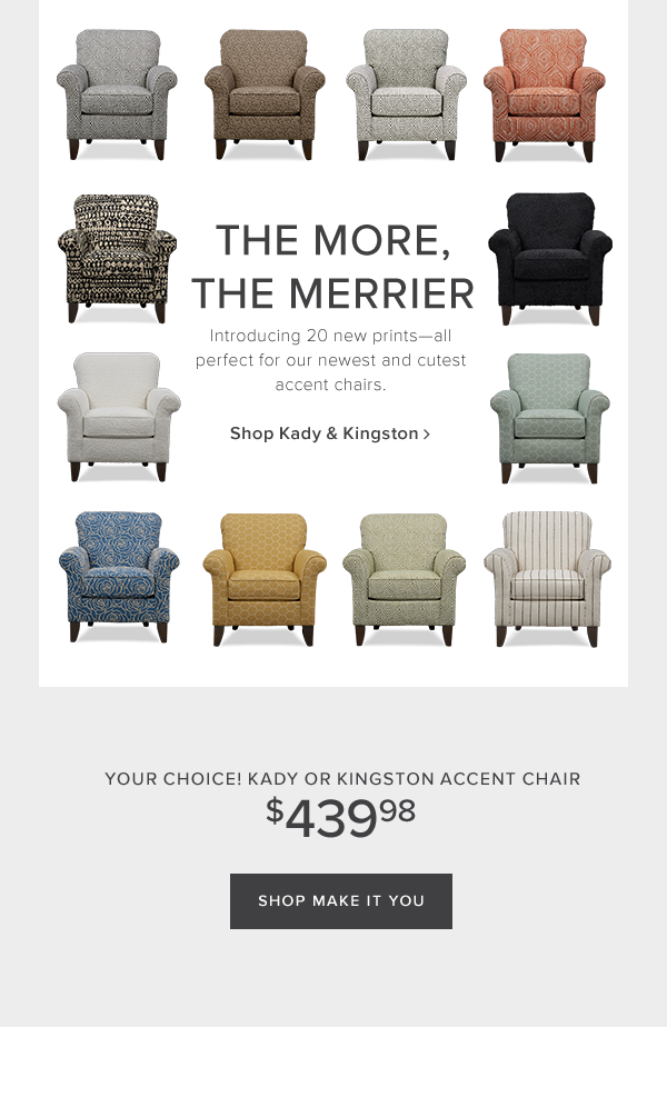 The More, The merrier. Introducing 20 new prints-all perfect for our newest and cutest accent chairs. Shop Kady & Kingston.