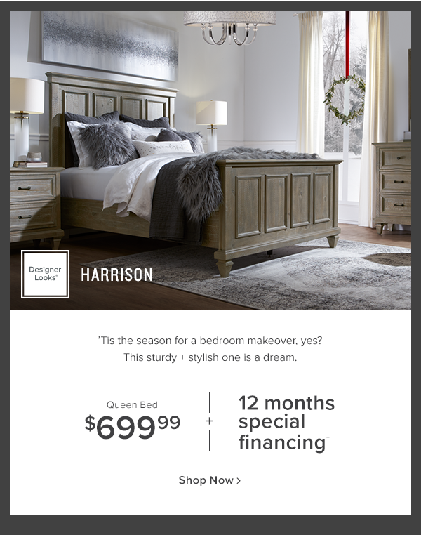 Harrison Bed. 'Tis the season for a bedroom makeover, yes? This sturdy + stylish one is a dream.' $699.99 + 12 months Special Financing shop now.