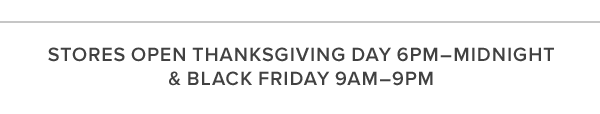 stores open Thanksgiving Day 6pm-midnight & Black Friday 9am-9pm