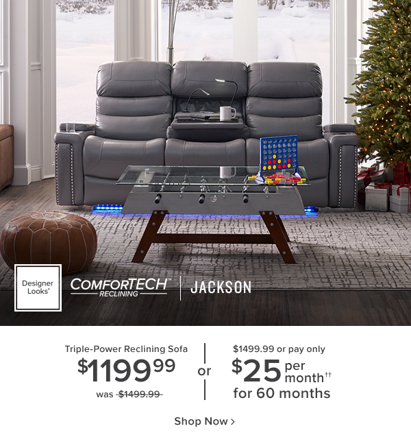 comfortech reclining jackson. triple-power reclining sofa $1199.99 was $1499.99 or $1499.99 or pay only $25 per month for 60 months shop now.