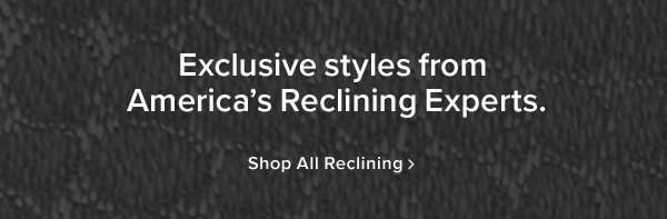 exclusive styles from america's reclining experts. shop all reclining.
