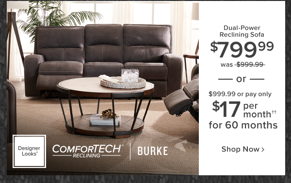 dual-power reclining sofa $799.99 was $999.99 or $999.99 or pay only $17 per month for 60 months. burke shop now.