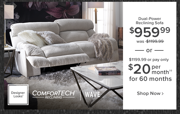 dual-power reclining sofa $959.99 was $1199.99 or $1199.99 or pay only $20 per month for 60 months. Wave. shop now.