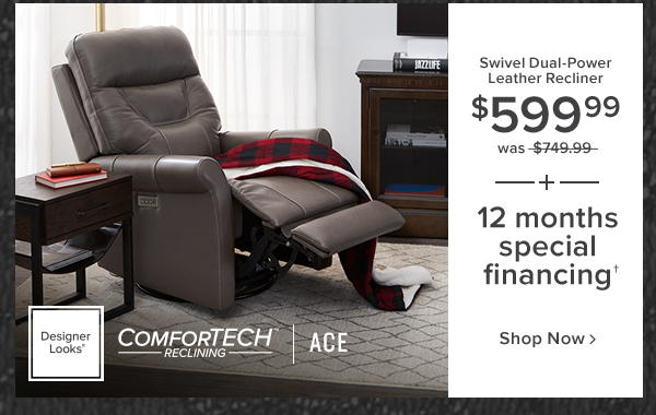 swivel dual-power leather recliner $599.99 was $749.99 plus 12 months Special financing shop now.