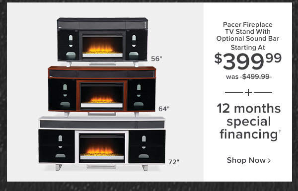 pacer fireplace tv stand with optional sound bar. starting at $399.99 was $499.99 plus 12 months Special financing. shop now.