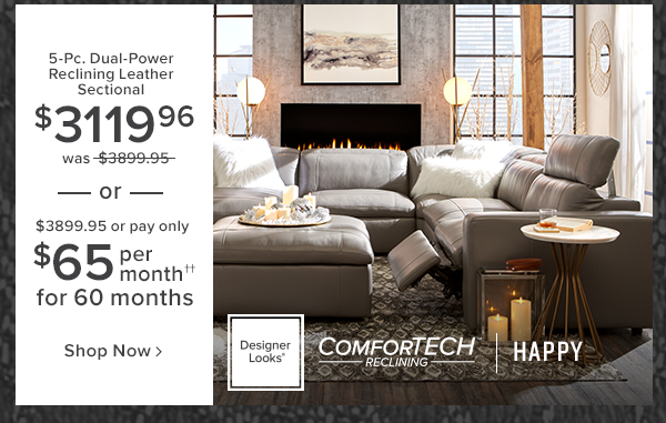 5-pc. dual-power reclining leather sectional $3199.96 was $3999.95 or $3999.95 or pay only $67 per month for 60 months. happy. shop now.