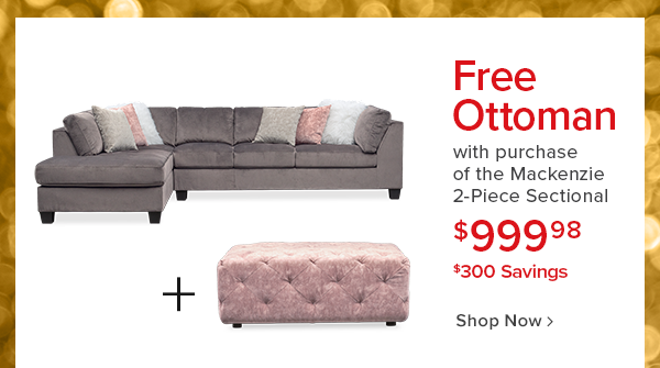 Free ottoman with purchase of the mackenzie 2-piece sectional $999.98 $300 savings shop now.