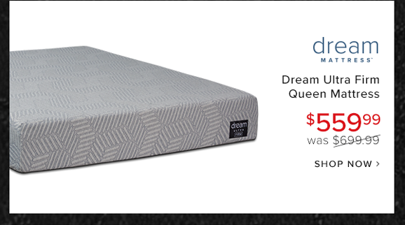 dream ultra firm queen mattress $599.99 was $699.99 shop now