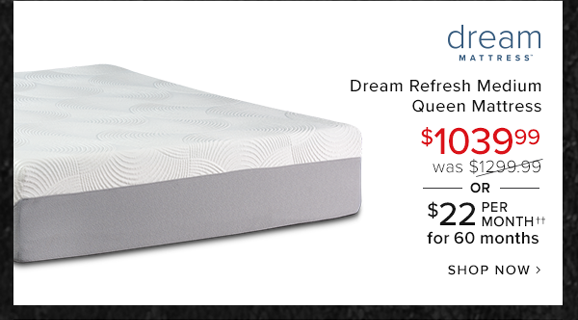 dream refresh medium queen mattress $1039.99 was $1299.99 or $22 per month for 60 months shop now.