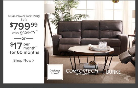 Burke dual-power reclining sofa $899.99 was $999.99 or $17 per month for 60 months shop now.