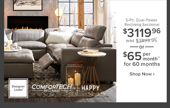 comfortech Happy 5-Pc. Dual-Power reclining sectional $3099.96 was $3899.95 or $65 per month for 60 months shop now.