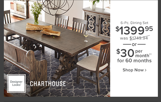 Charthouse 6-Pc. Dining Set $1399.99 was $1749.94 or $30 per month for 60 months shop now.