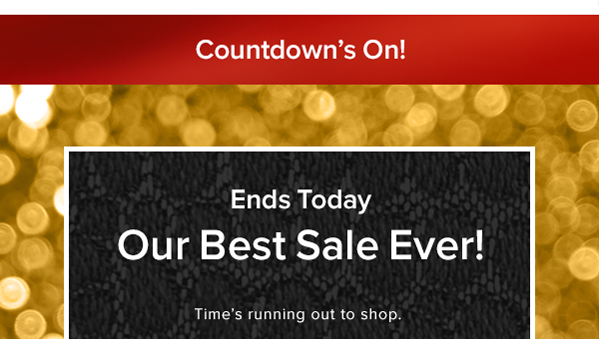 Countdown's on! Ends today Our best sale ever! Time's running out to shop