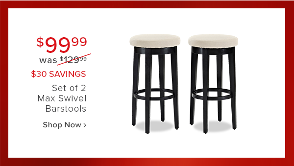 $99.99 was $129.99 $30 savings set of 2 max swivel barstools shop now.