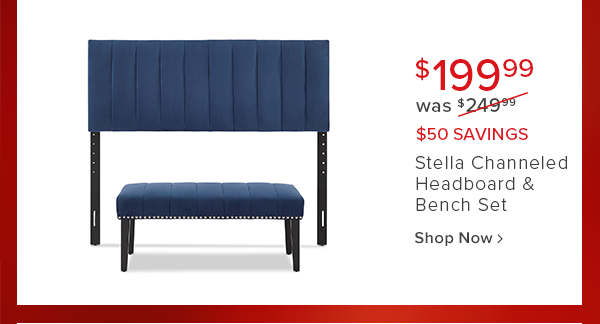 $199.99 was $199.99 $50 savings Stella channeled headboard and bench set shop now