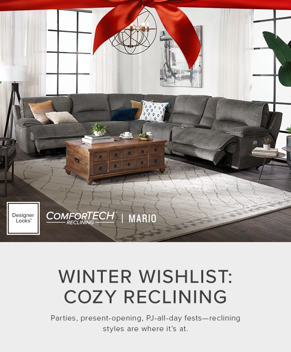 winter wishlist: cozy reclining. Parties, present-opening, PJ-all-day fests-reclining styles are where it's at. shop now