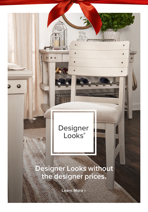 Designer Looks. Designer Looks without the designer prices. learn more