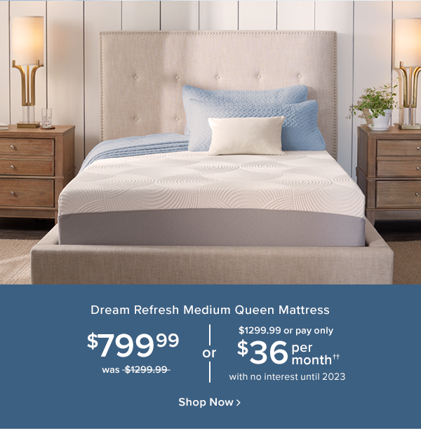 dream refresh medium queen mattress $799.99 was $1299.99 or $36 per month for 37 months shop now