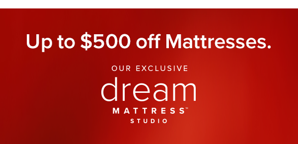 up to $500 off matresses. our exclusive dream matress studio. shop now