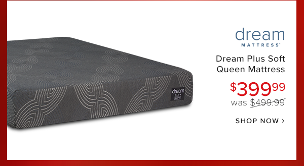 dream plus soft queen mattress $399.99 was $499.99 shop now.