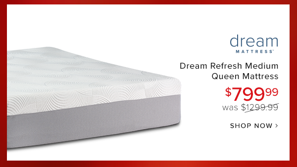 dream refresh medium queen mattress $799.99 was $1299.99 or $30 per month with no interest until 2023  shop now.