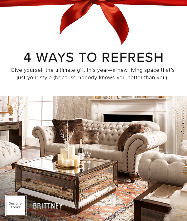 4 ways to reresh. give yourself the ultimate gift this year-a new living space that's just your style (because nobody knows you better than you). Brittney shop now.