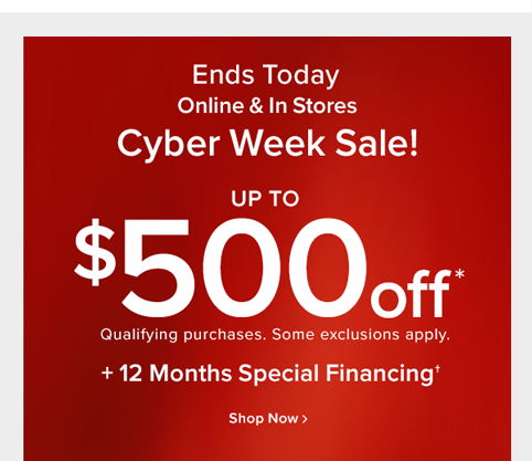 Ends Today! Online & In Stores Cyber Week sale! up to $500 off qualifying purchases. Some exclusions apply. +12 months special financing shop now