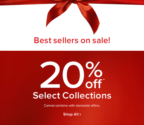 Best-sellers on sale! 20% off select collections. cannot combine with storewide offers. shop now