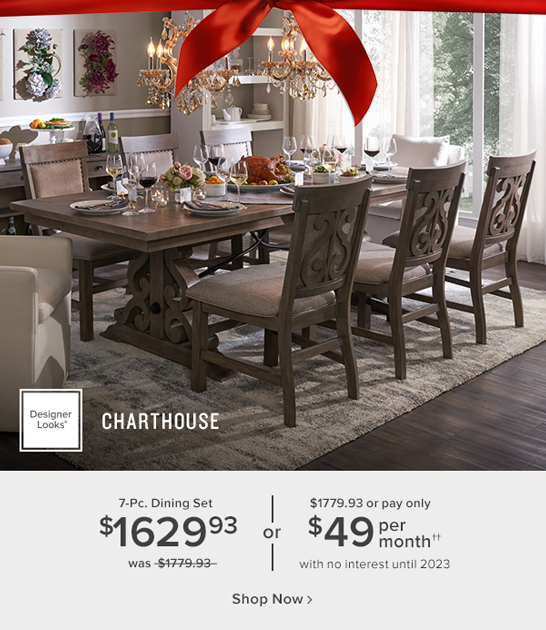 designer Looks Charthouse 7-Pc. Dining Set $1629.93 was $1779.93 or $1779.93 or pay only $49 per month with no interest until 2023 shop now.