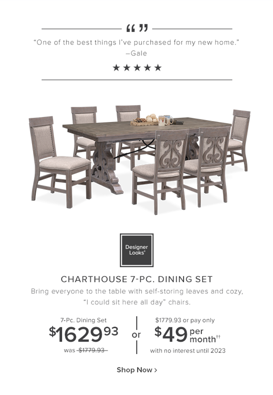 Charthouse 7-Pc. Dining set. bring everyone to the table with self-storing leaves and cozy, i could sit here all day chairs. 7-pc. dining set $1629.93 was $1779.93 or $1779.93 or pay only $49 per month with no interest until 2023. shop now.