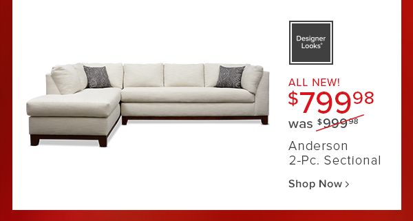 all new! $799.98 was $999.98 Anderson 2-Pc. Sectional shop now