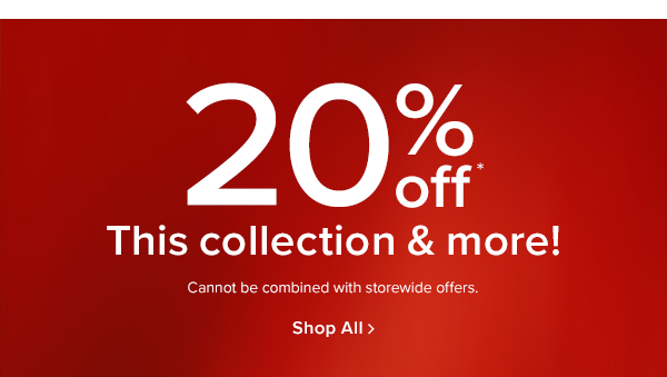 20% off this collection & more! Cannot be combined with storewide offers. shop all
