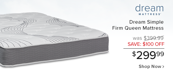 Dream simple firm queen mattress was $399.99 wave $100 off $299.99 shop now.