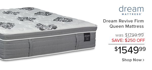 dream revive firm queen mattress was $1799.99 save $250 off $1549.99 shop now.