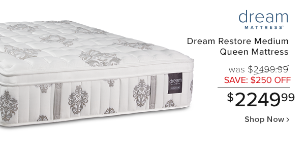 Dream restore medium queen mattress was $2499.99 save $250 off $2249.99 shop now.