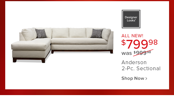Designer Looks all new! $799.98 was $999.98 Anderson 2-Pc. SEctional shop now
