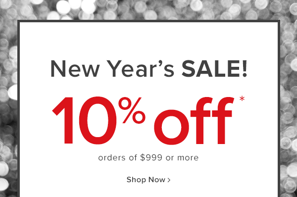 Shop even more deals! new year's sale! 10% off orders of $999 or more shop now