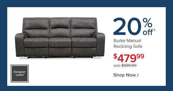 20% off burke manual reclining sofa. 479.99. Shop now.