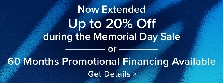 Memorial Day Sale - Up To 20% Off |or| 48 Months Promotional Financing - Get Details