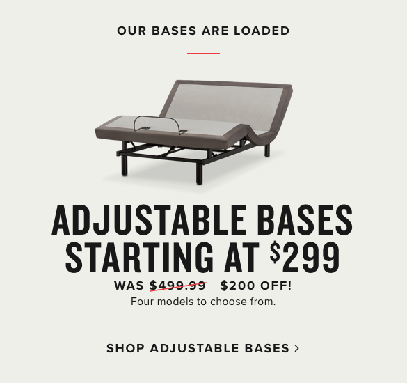 our bases are loaded | $200 off adjustable bases | starting at $299.99 was $499.99 | four models to choose from | shop adjustable bases