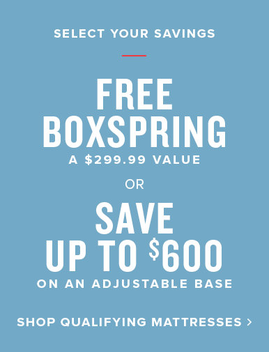 free boxspring or save up to $600 on adjustable bases. shop qualifying mattresses